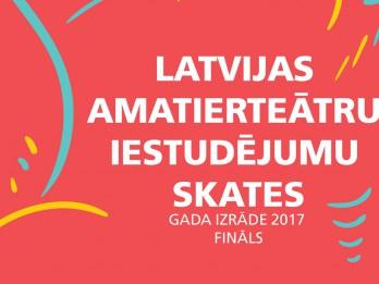"""Notiks Latvijas amatierteātru iestudējumu skates """"Gada izrāde 2017"""" fināls"""