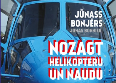 """Iznācis zviedru autora Jūnasa Bonjēra kriminālromāns """"Nozagt helikopteru un naudu"""""""